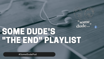 """Some Dude's """"The End"""" Playlist"""""""